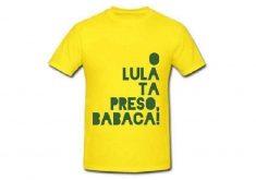 """Camisa de """"Lula está preso, babaca"""""""