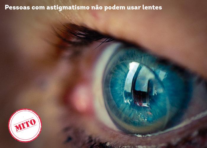 Pessoas com astigmatismo não podem usar lentes